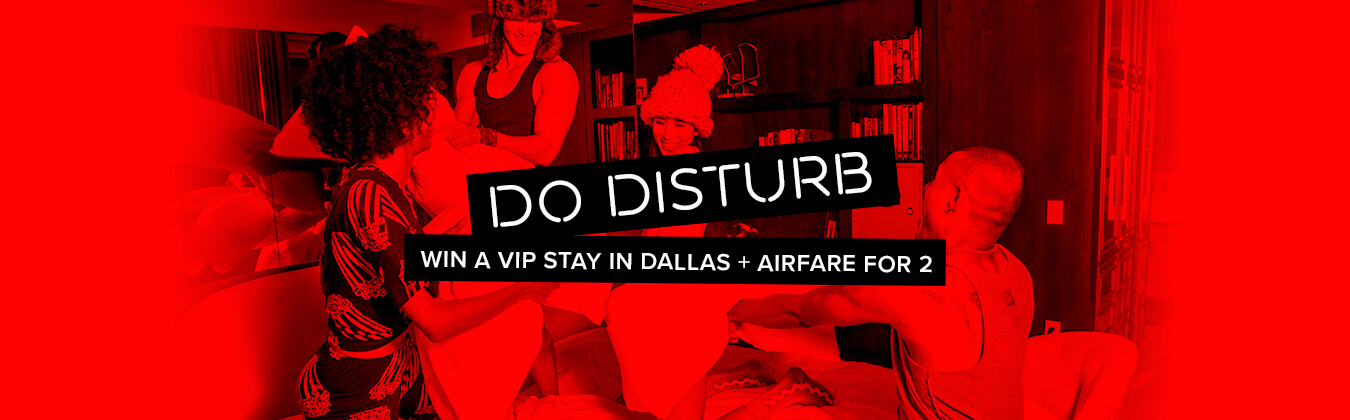 Do Disturb. Win a VIP stay in Dallas - airfare for 2